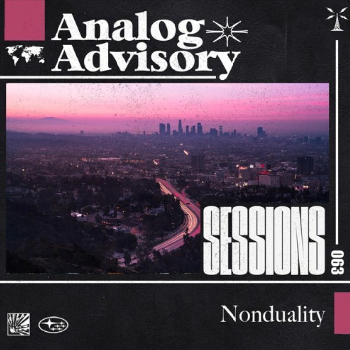 Analog Advisory Sessions 063: Nonduality