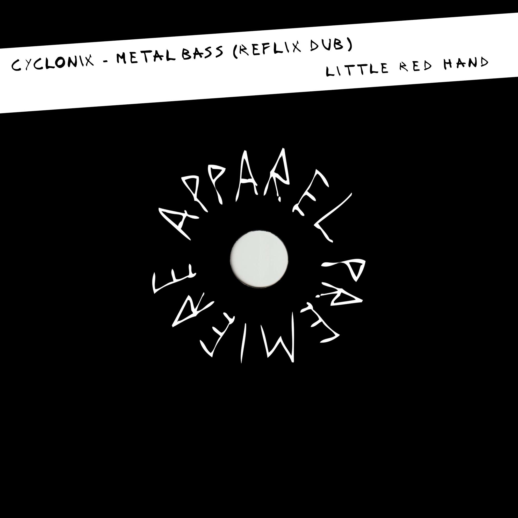 APPAREL PREMIERE: Cyclonix – Metal Bass (Reflix Dub) [Little Red Hand]