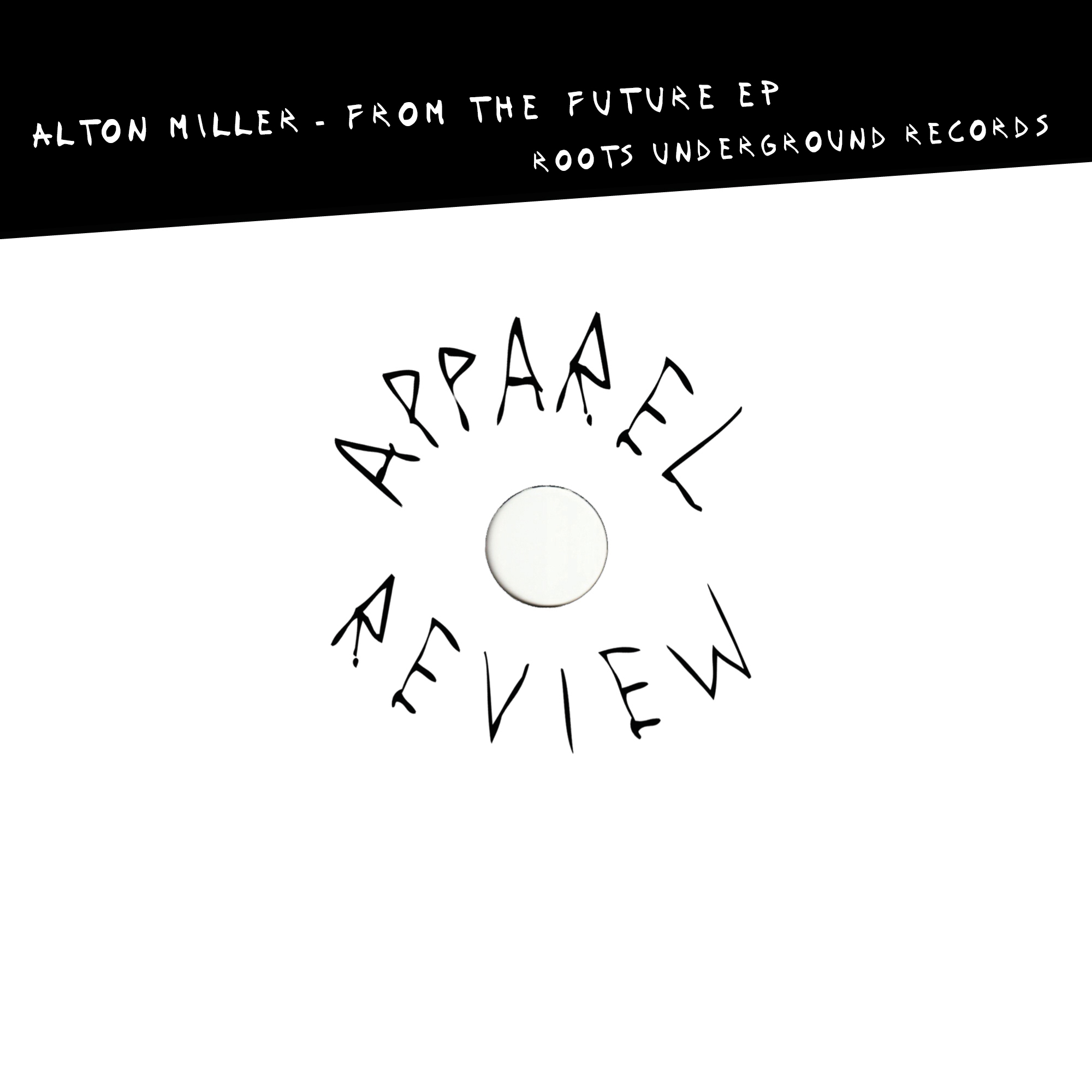 APPAREL REVIEW- Alton Miller – From The Future EP [Roots Underground Records]