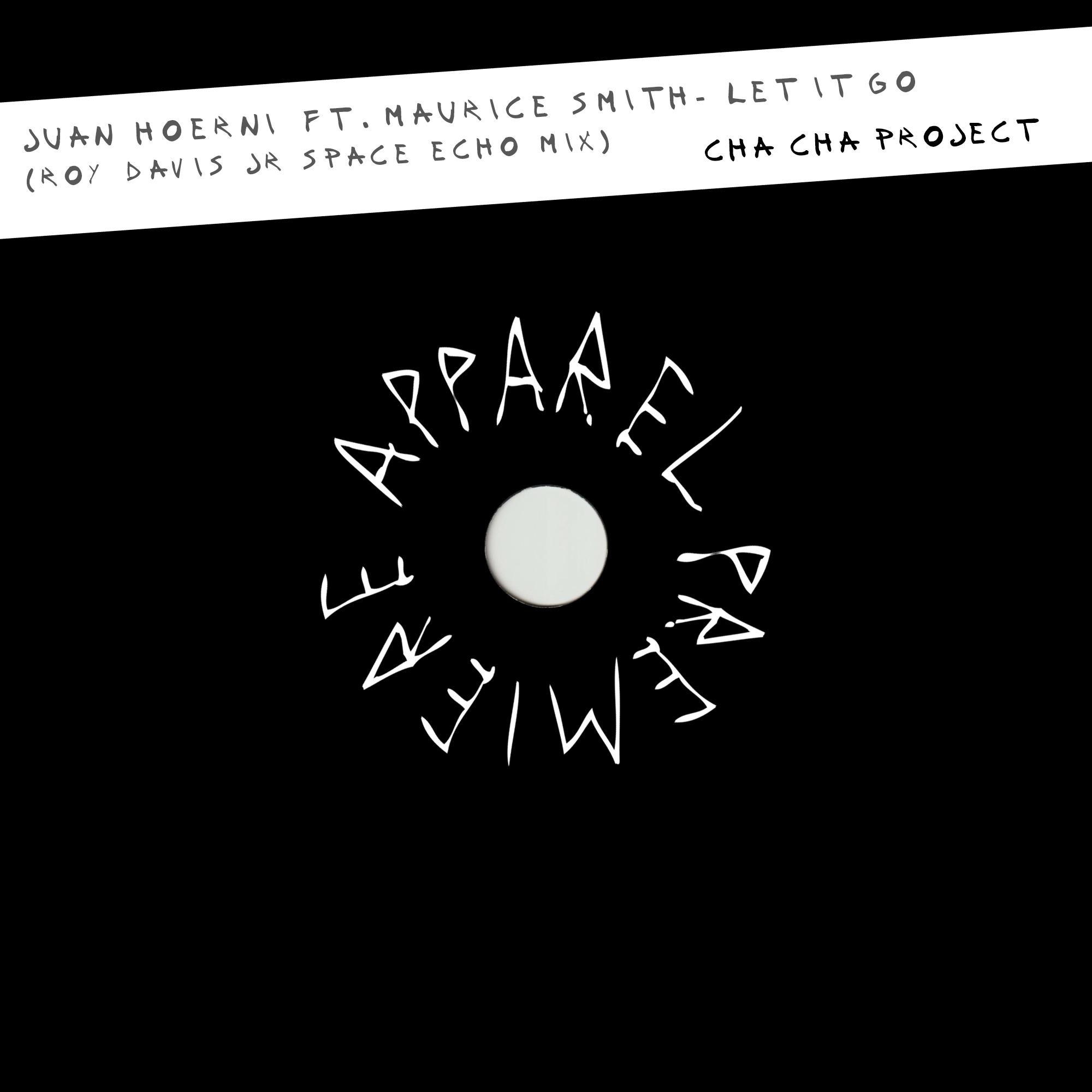 APL PREMIERE Juan Hoerni ft. Maurice Smith- Let It Go (Roy Davis Jr Space Echo Mix) [Cha Cha Project Recordings] Artwork
