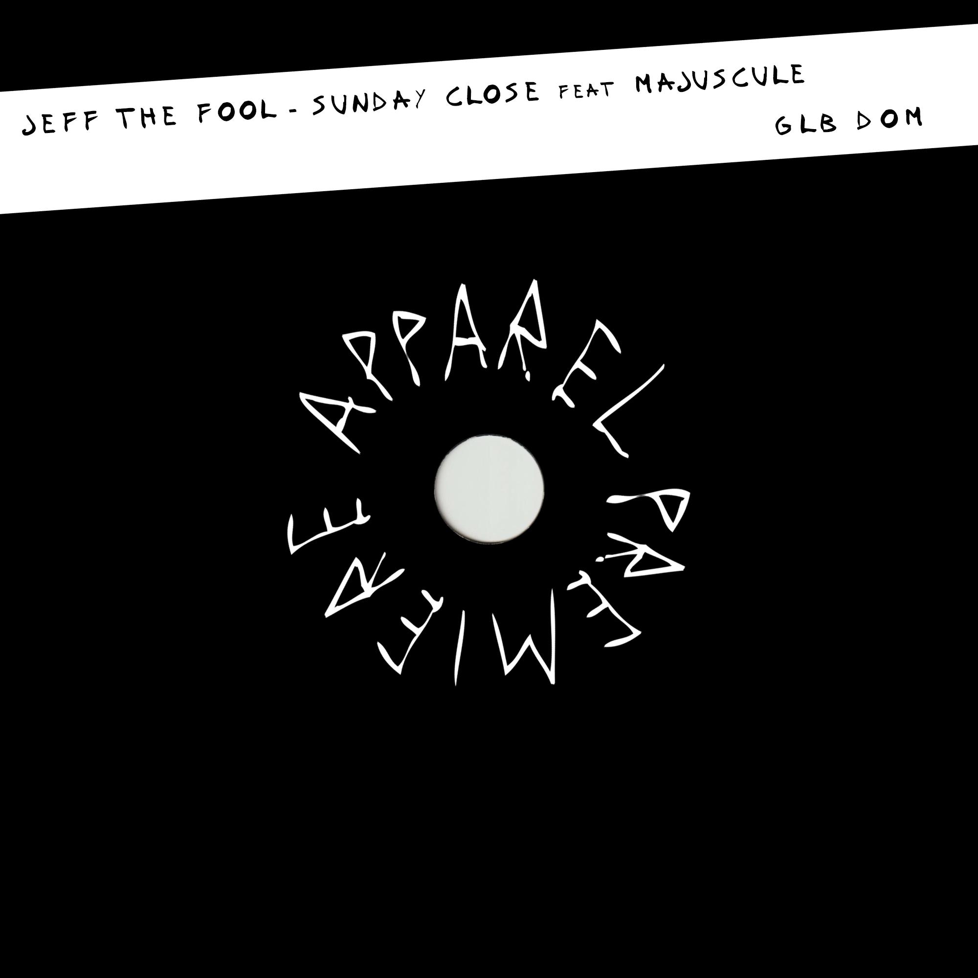 APPAREL PREMIERE Jeff The Fool – Sunday Close (Feat Majuscule) [GLBDOM]