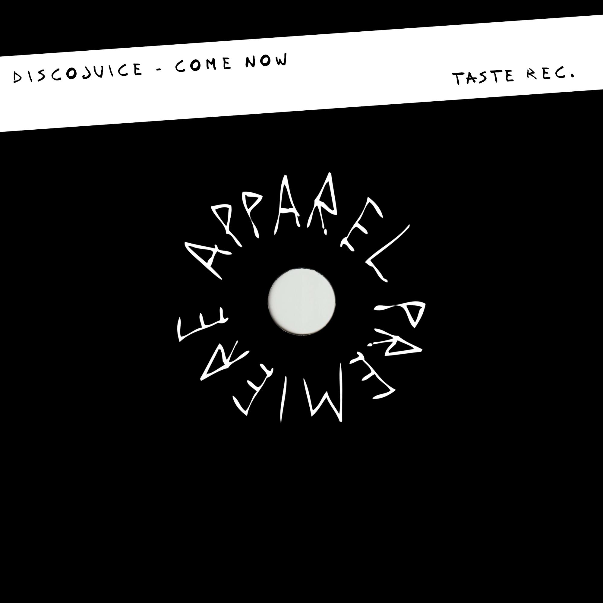 APPAREL PREMIERE: DiscoJuice – Come Now [Taste Rec.]