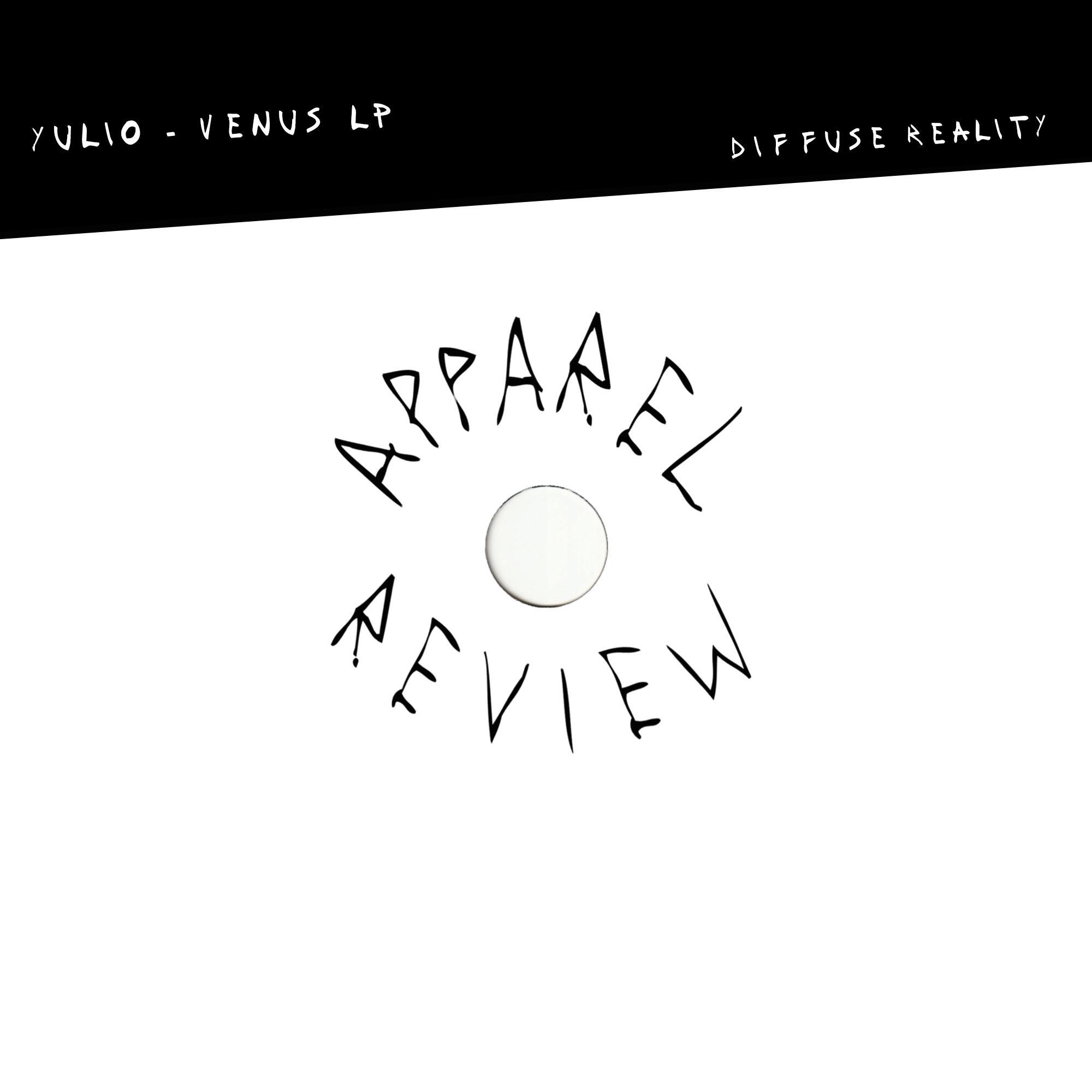 APPAREL REVIEW: Yulio – Venus LP [Diffuse Reality]