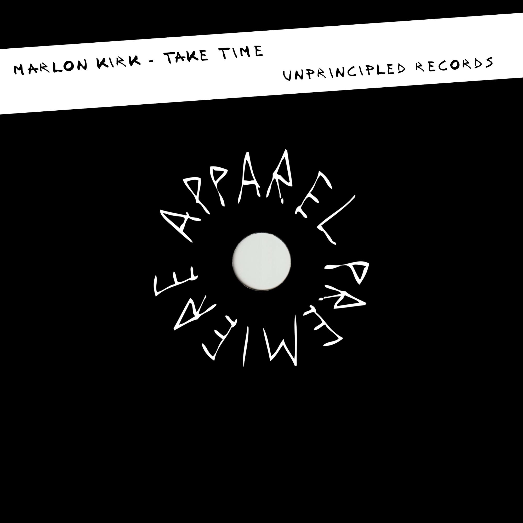 APPAREL PREMIERE Marlon Kirk – Take Time [Unprincipled Records]