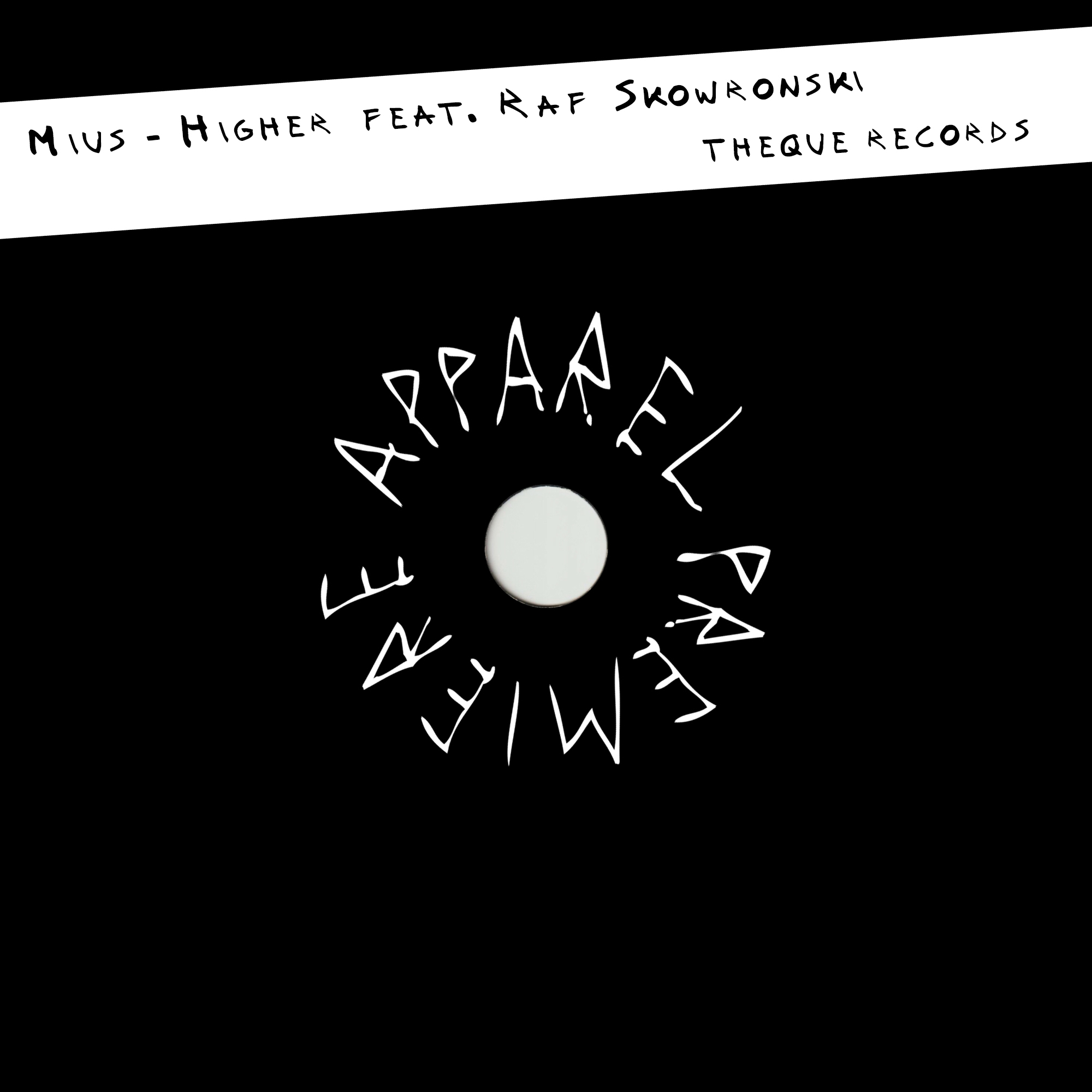APPAREL PREMIERE Mius – Higher feat Raf Skowronski [Theque Records]